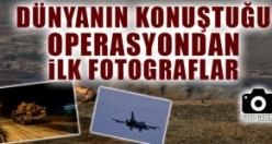 Dünyanın Konuştuğu Operasyondan İlk Fotograflar