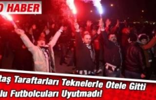 Beşiktaş Taraftarları Lyonlu Futbolcuları Uyutmadı