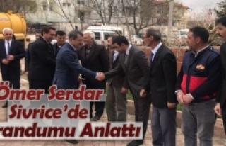 Ömer Serdar Sivrice'de Referandumu Anlattı