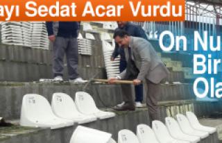 Stadyuma İlk Kazmayı Sedat Acar Vurdu
