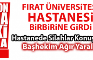 Fırat Üniversitesi Hastanesi'nde Korku Dolu...
