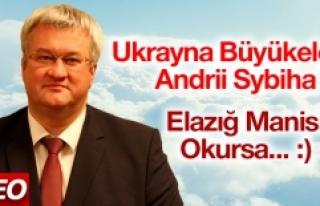Ukrayna Büyükelçisi Elazığ Manisi Okudu
