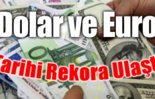 Dolar ve Euro Tarihi Rekora Ulaştı