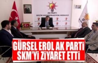 Gürsel Erol AK Parti SKM'yi Ziyaret Etti