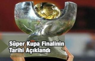 Süper Kupa finali 5 Ağustos'ta oynanacak