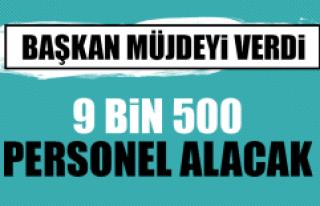 9 BİN 500 PERSONEL ALACAK