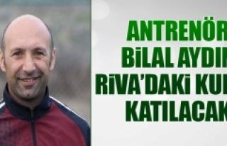 Antrenör Bilal Aydın Riva'daki Kursa Katılacak