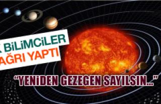 Gök Bilimciler Tekrar Gezegen Sayılsın Diye Çağrı...