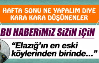 """""""Hafta sonu Elazığ'da ne yapacağız?""""..."""