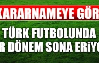 Kararname Uyarınca Türk Futbolunda Bir Dönem Sona...