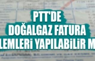 PTT'de Doğalgaz Fatura Ödeme İşlemleri Yapılabilir...