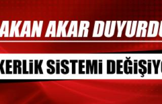 BAKAN AKAR DUYURDU! ASKERLİK SİSTEMİ DEĞİŞİYOR