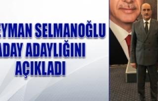 Süleyman Selmanoğlu, Aday Adaylığı Müracaatını...