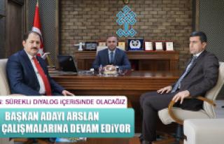 Başkan Adayı Arslan Seçim Çalışmalarına Devam...