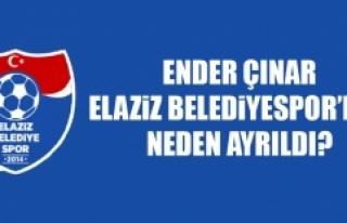 Ender Çınar, Elaziz Belediyespor'dan Neden Ayrıldı?