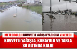 Kuvvetli Yağışla, Karayolu ve Tarla Su Altında...