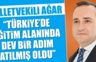Ağar: Türkiye'de Eğitim Alanında Dev Bir Adım...