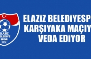 Elaziz Belediyespor, Karşıyaka Maçıyla Veda Ediyor