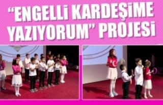 """""""Engelli Kardeşime Yazıyorum"""" Projesi"""