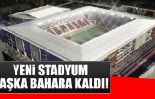 Yeni Stadyum Başka Bahara Kaldı!