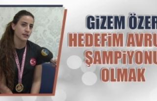 Gizem Özer: Hedefim Avrupa Şampiyonu Olmak