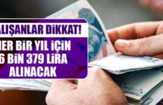Her Bir Yıl İçin 6 Bin 379 Lira Alınacak