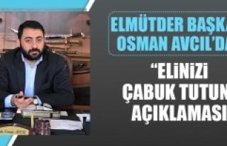 """ELMÜTDER Başkanı Avcıl'dan """"Elinizi Çabuk..."""