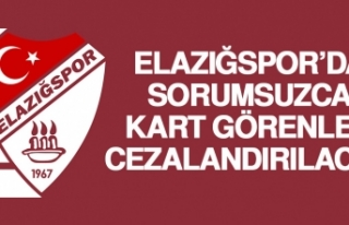 Elazığspor'da Sorumsuzca Kart Görenler Cezalandırılacak