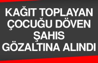 Kağıt Toplayan Çocuğu Döven Şahıs Gözaltına...