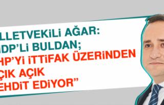 """Milletvekili Ağar: """"HDP'li Buldan; CHP'yi ittifak..."""