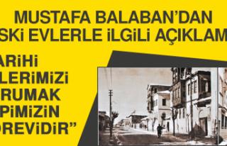 Mustafa Balaban'dan Eski Evlerle İlgili Açıklama