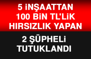 5 İnşaattan 100 Bin TL'lik Hırsızlık Yapan...