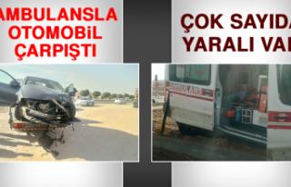Ambulansla Otomobil Çarpıştı, Çok Sayıda Yaralı...