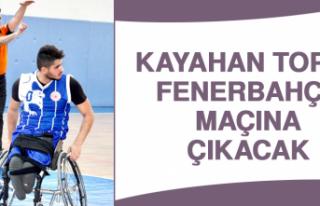 Kayahan Topal Fenerbahçe Maçına Çıkacak