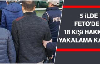 5 İlde Fetö'den 18 Kişi Hakkında Yakalama...