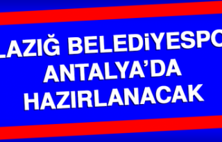 Elazığ Belediyespor Antalya'da Hazırlanacak