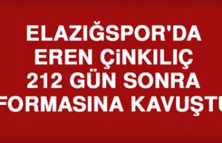 Elazığspor'da Eren Çinkılıç, 212 Gün Sonra...