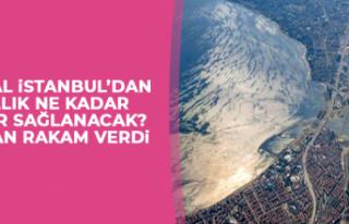 Kanal İstanbul'dan yıllık ne kadar gelir sağlanacak?