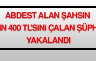 Abdest Alan Şahsın 4 Bin 400 TL'sini Çalan Şüpheli...