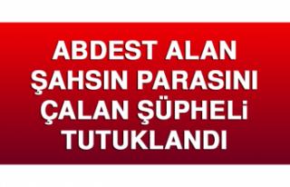 Abdest Alan Şahsın Parasını Çalan Şüpheli Tutuklandı