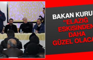 "BAKAN KURUM: ""ELAZIĞ ESKİSİNDEN DAHA GÜZEL..."
