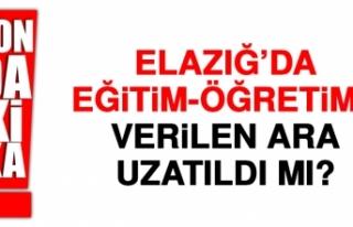 Elazığ'da Eğitim-Öğretime Verilen Ara Uzatıldı...