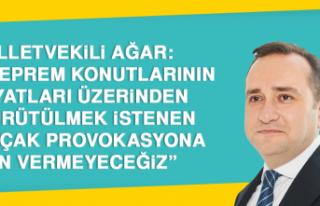 Milletvekili Ağar: Asılsız Delilsiz Bir Algı Operasyonuna...