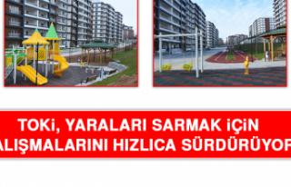 TOKİ, Yaraları Sarmak İçin Çalışmalarını...