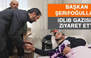 Başkan Şerifoğulları, İdlib Gazisini Ziyaret...