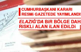 Elazığ'da Bir Bölge Daha Riskli Alan İlan...