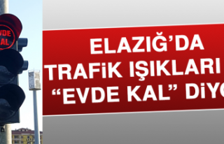 """Elazığ'da Trafik Işıkları Da """"EVDE KAL""""..."""