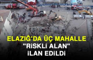 """Elazığ'da Üç Mahalle """"Riskli Alan""""..."""