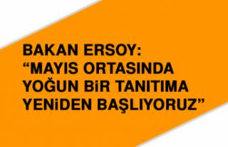 Bakan Ersoy: Mayıs ortasında yoğun bir tanıtıma...