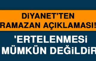 Diyanet'ten ramazan açıklaması! 'Ertelenmesi...